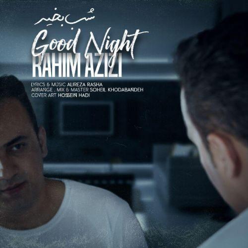 دانلود موزیک جدید رحیم عزیزی شب بخیر